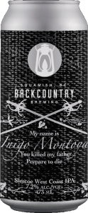 Backcountry Brewing | My Name Is Inigo Montoya, You Killed My Father, Prepare To Die | Simcoe West Coast IPA - Front Of Can