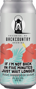 Backcountry Brewing | If I'm Not Back In Five Minutes Just Wait Longer | Mixed Fermentation Saison - Front of Can